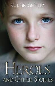 Heroes and Other Stories by Brightley, C. J. -Paperback