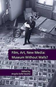 Film, Art, New Media: Museum Without Walls? -Academic Book, Film Studies, Cinema