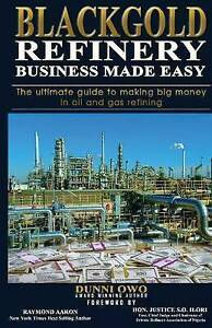 Black Gold Refinery Business Made Easy Ultimate Guide Mak by Owo Oladunni