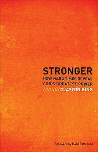Stronger-How-Hard-Times-Reveal-God-039-s-Greatest-Power-by-King-Clayton-Paperback