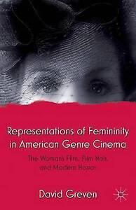 Representations of Femininity in American Genre Cinema: The Woman's Film,...