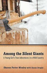 NEW Among the Silent Giants: A Young Girl's True Adventures in a Wild Country