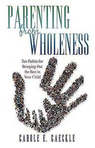 Parenting Wholeness Ten Habits for Bringing Out Best in by Gaeckle Carole E