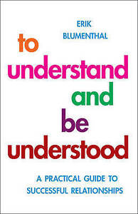 To Understand and be Understood: A Practical Guide to Successful...