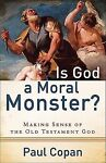 Is God a Moral Monster? : Making Sense of the Old Testament God by Paul Copan (2011, Paperback) Image