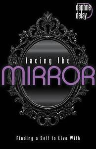 Facing the Mirror: Finding a Self to Live with by Delay, Daphne -Paperback