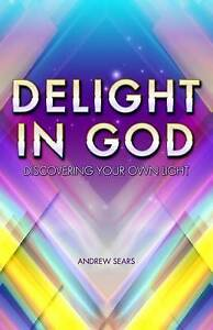 Delight in God: Discovering Your Own Light by Sears, Andrew Anderson -Paperback