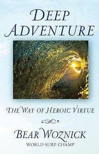 Deep Adventure: The Way of Heroic Virtue by Woznick, Bear -Paperback