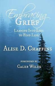 Embracing-Grief-Leaning-Into-Loss-to-Find-Life-by-Chaffins-Alise-D-Paperback
