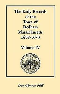 The Early Records of the Town of Dedham, Massachusetts, 1659-1673: Volume IV