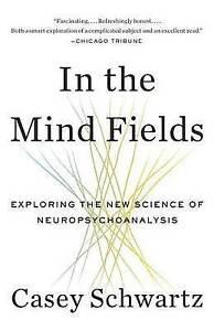 In Mind Fields Exploring New Science Neuropsychoanaly by Schwartz Casey