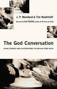 """The God Conversation: Using Stories to Explain Your Faith"" Moreland & Muelhoff"