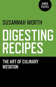 Digesting-Recipes-The-Art-of-Culinary-Notation-by-Susannah-Worth-Paperback