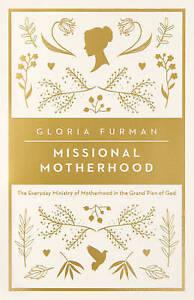 Missional Motherhood Everyday Ministry Motherhood in  by Furman Gloria