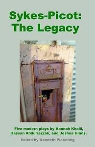 Sykes-Picot: The Legacy: Five Modern Plays by Hannah Khalil, Hassan Abdulrazzak,