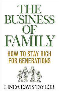 The Business of Family: How to Stay Rich for Generations by Linda Davis...