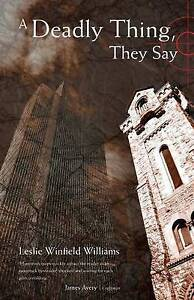 NEW A Deadly Thing, They Say by Leslie Williams