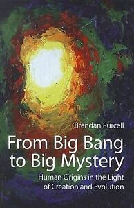 From Big Bang to Big Mystery: Human Origins in the Light of Creation and...