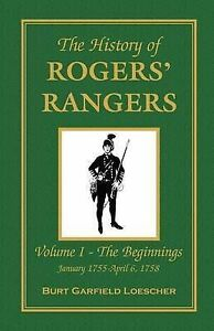 The History of Rogers' Rangers: Vol. I: The Beginnings, January 1755-April 6, 17