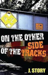 NEW On the Other Side of the Tracks by J. Story