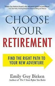 Choose Your Retirement Find Right Path Your New Adventure by Birken Emily Guy
