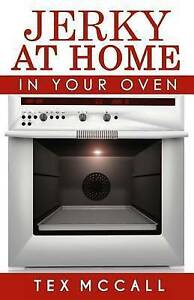 Jerky at Home: In Your Oven by McCall, MR Tex -Paperback