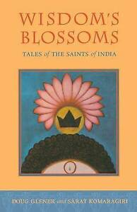 Wisdom's Blossoms: Tales of the Saints of India, Komarigiri, Sarat, Glener, Doug