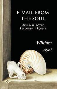 E-mail from the Soul: New & Selected Leadership Poems by Ayot, William