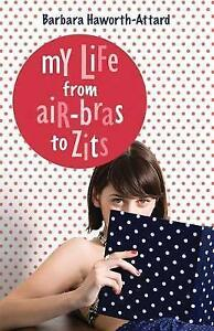 NEW My Life from Air Bras to Zits by Barbara Haworth-Attard
