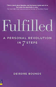 Fulfilled: A Personal Revolution in 7 Steps by Deirdre Bounds (Paperback, 2009)