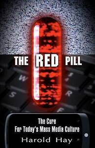 The Red Pill: The Cure for Today's Mass Media Culture by Hay, MR Harold