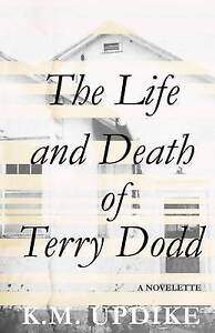 The Life and Death of Terry Dodd by Updike, K. M. -Paperback