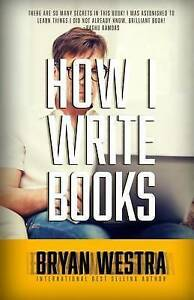 How I Write Books by Westra, Bryan -Paperback
