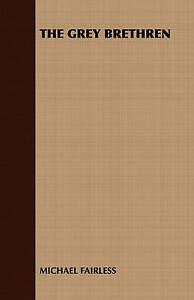 The Grey Brethren by Michael Fairless, Fairless, Michael Fairless