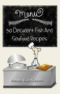 50 Decadent Fish and Seafood Recipes by Niekerk, Brenda Van -Paperback