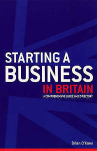 Starting A Business In Britain: A Comprehensive Guide and Directory, O'Kane, Bri