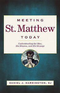Meeting St. Matthew Today: Understanding the Man, His Mission, and His Message,