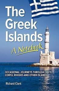 The Greek Islands - A Notebook: Occasional Journeys Through Crete, Corfu,