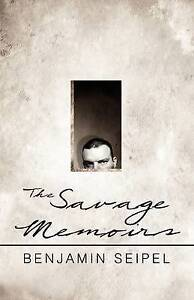 NEW The Savage Memoirs by Benjamin Seipel