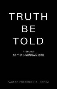 Truth Be Told by Gorini, Frederick D. -Paperback