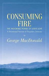 Consuming Fire Inexorable Power God's Love Devotional  by MacDonald George