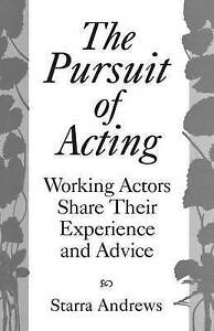 NEW The Pursuit of Acting: Working Actors Share Their Experience and Advice