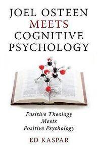 Joel Osteen Meets Cognitive Psychology: Positive Theology Meets P by Kaspar, Ed