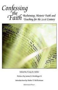 Confessing Faith Reclaiming Historic Faith Teaching for  by Kibler Craig M