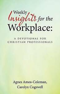 Weekly Insights for Workplace Devotional for Christian Pro by Amos-Coleman Agnes