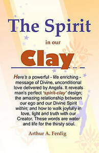 NEW The Spirit In Our Clay by Arthur A. Ferdig