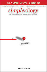 Simpleology: The Simple Science of Getting What You Want by Joyner, Mark