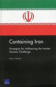 NEW Containing Iran: Strategies for Addressing the Iranian Nuclear Challenge