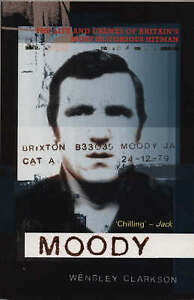 Moody: The Life and Crimes of Britain's Most Notorious Hitman by Wensley Clarkso