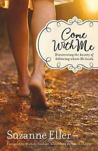 Come with Me: Discovering the Beauty of Following Where He Leads by Suzanne...